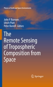 The Remote Sensing of Tropospheric Composition from Space ebook by John P. Burrows,Ulrich Platt,Peter Borrell