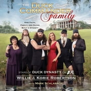 The Duck Commander Family - How Faith, Family, and Ducks Built a Dynasty audiobook by Willie Robertson, Korie Robertson