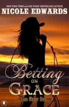 Betting on Grace ebook by Nicole Edwards