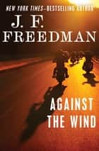 Against the Wind ebook by J. F. Freedman