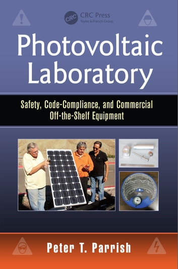 Photovoltaic Laboratory - Safety, Code-Compliance, and Commercial Off-the-Shelf Equipment ebook by Peter T. Parrish