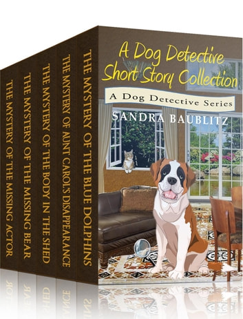 A Dog Detective Short Story Collection - A Dog Detective Series ebook by Sandra Baublitz