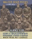 The Harlem Hellfighters - When Pride Met Courage ebook by Bill Miles, Walter Dean Myers