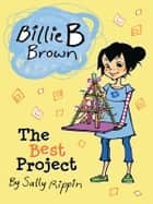 Billie B Brown: The Best Project ebook by Sally Rippin