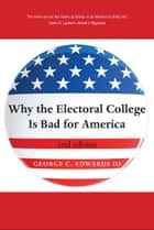 Why the Electoral College Is Bad for America: Second Edition ebook by George C. Edwards III