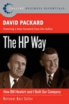 The HP Way - How Bill Hewlett and I Built Our Company ebook by David Packard