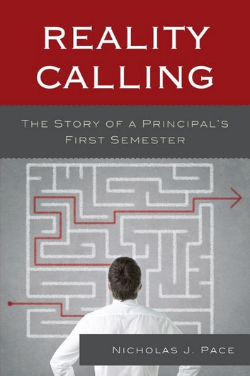 Reality Calling - The Story of a Principal's First Semester ebook by Nicholas J. Pace, Ed.D, author of The Principal's Hot Seat: Observing Real-World Dilemmas