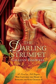 The Darling Strumpet - A Novel of Nell Gwynn, Who Captured the Heart of England and King Charles ebook by Gillian Bagwell