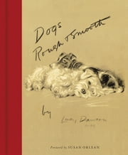 Dogs Rough and Smooth - Foreword by Susan Orlean ebook by Lucy Dawson,Susan Orlean
