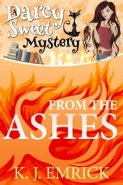 From the Ashes - Darcy Sweet Mystery, #3 ebook by K.J. Emrick
