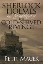 Sherlock Holmes and The Adventure of The Cold-Served Revenge ebook by Petr Macek
