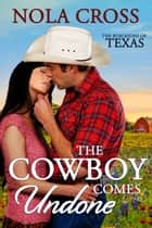 The Cowboy Comes Undone ebook by Nola Cross