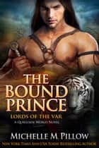 The Bound Prince - A Qurilixen World Novel ebook by Michelle M. Pillow