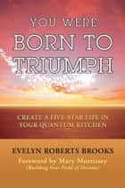 You Were Born to Triumph ebook by Evelyn Roberts Brooks