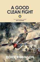 A Good Clean Fight ebook by Derek Robinson