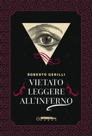 Vietato Leggere all'Inferno eBook by Roberto Gerilli