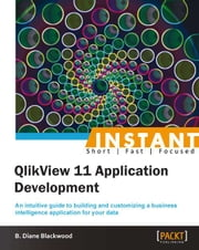 Instant QlikView 11 Application Development eBook by B. Diane Blackwood