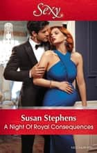 A Night Of Royal Consequences ebook by Susan Stephens