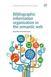 Bibliographic Information Organization in the Semantic Web ebook by Mirna Willer,Gordon Dunsire
