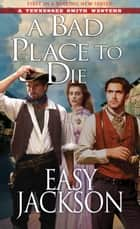 A Bad Place to Die ebook by Easy Jackson