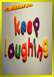 Keep Laughing - Laughter is always the best medicine ebook by E. Kinarya