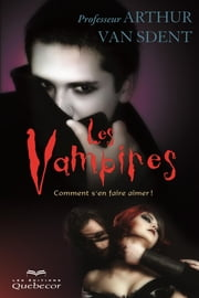 Les vampires - Comment s'en faire aimer ? ebook by Arthur Van Sdent