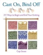 Cast On, Bind Off ebook by Cap Sease