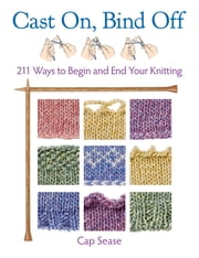 Cast On, Bind Off - 211 Ways to Begin and End Your Knitting ebook by Cap Sease