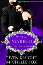 Marked: A Vampire Blood Courtesans Romance - Blood Courtesans, #3 ebook by Gwen Knight, MICHELLE FOX