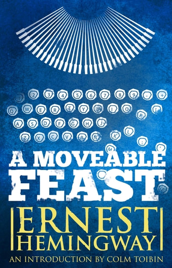Moveable Feast: The Restored Edition ebook by Ernest Hemingway