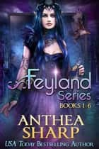 The Feyland Series - Books 1-6 ebook by Anthea Sharp