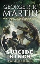 Suicide Kings - A Wild Cards Novel ebook by Wild Cards Trust, George R. R. Martin