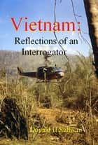 Vietnam: Reflections of an Interrogator ebook by