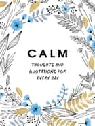Calm - Thoughts and Quotations for Every Day ebook by Summersdale