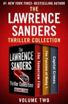 The Lawrence Sanders Thriller Collection Volume Two - The Tomorrow File, The Passion of Molly T., and Capital Crimes ebook by Lawrence Sanders