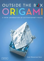Outside the Box Origami - A New Generation of Extraordinary Folds: Includes Origami Book With 20 Projects Ranging From Easy to Complex ebook by Scott Wasserman Stern