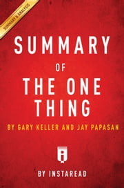 The ONE Thing - by Gary Keller and Jay Papasan | Summary &Analysis ebook by Instaread