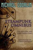 Steampunk Omnibus: A Galvanic Century Collection ebook by Michael Coorlim