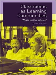 Classrooms as Learning Communities - What's In It For Schools? ebook by Chris Watkins