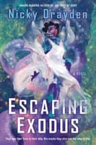 Escaping Exodus - A Novel ebook by Nicky Drayden