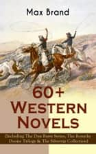 60+ Western Novels by Max Brand (Including The Dan Barry Series, The Ronicky Doone Trilogy & The Silvertip Collection) - The Untamed, The Night Horseman, The Seventh Man, The Man from Mustang, The False Rider, Riders of the Silences, Crossroads, Black Jack, Bull Hunter, Alcatraz, The Garden of Eden and many more ebook by Max Brand /  Frederick Schiller Faust