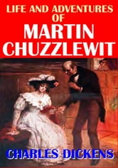 Life and Adventures of Martin Chuzzlewit - With Illustrations ebook by Charles Dickens