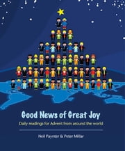 Good News of Great Joy - Daily readings for Advent from around the world ebook by Neil Paynter,Peter Millar