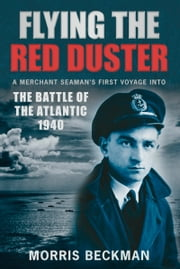 Flying the Red Duster - A Merchant Seaman's First Voyage into the Battle of the Atlantic 1940 ebook by Morris Beckman
