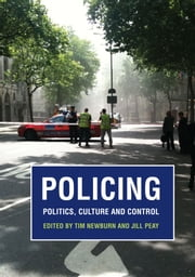 Policing - Politics, Culture and Control ebook by Tim Newburn,Jill Peay