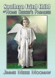 Southern Fried Child in Home Seeker's Paradise ebook by Jimmie Meese Moomaw