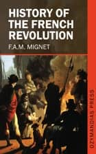 History of the French Revolution ebook by F.A.M. Mignet