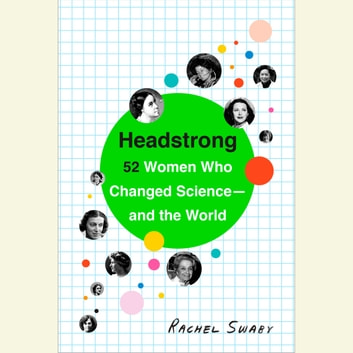 Headstrong - 52 Women Who Changed Science-and the World audiobook by Rachel Swaby