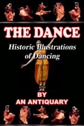 The Dance Historic Illustrations of Dancing ebook by An Antiquary
