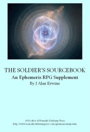 The Soldier's Sourcebook: An Ephemeris RPG supplement ebook by J Alan Erwine
